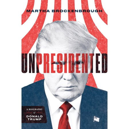 Unpresidented : A Biography of Donald Trump