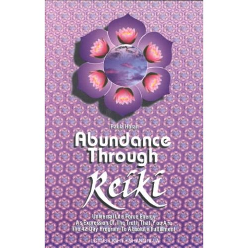 Abundance Through Reiki: Universal Life Force Energy As Espression of the Truth That You Are.  the 42 Day Program to Absolute Fulfillment
