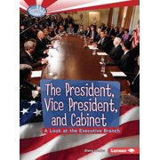 The President, Vice President, and Cabinet : A Look at the Executive Branch