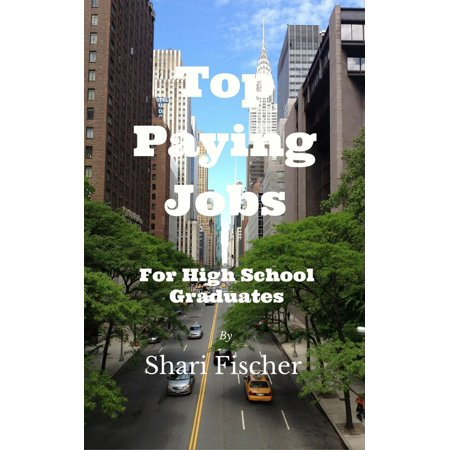 TOP PAYING JOBS FOR HIGH SCHOOL GRADUATES - eBook (High Paying Truck Driving Jobs In California)
