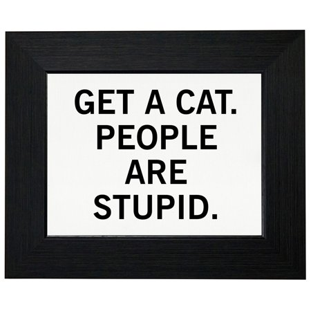 Get A Cat. People Are Stupid - Pet Adoption Love Framed Print Poster ...