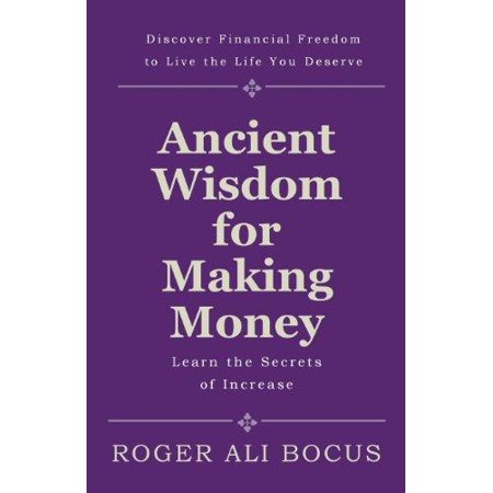 Ancient Wisdom For Making Money  Discover Financial Freedom To Live The Life You Deserve