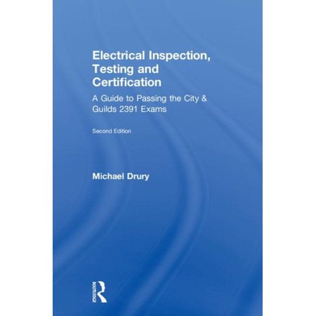 Electrical Inspection, Testing and Certification : A Guide to Passing the City and Guilds 2391 (The Electricians Guide To Inspection And Testing)