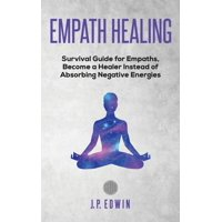 Empath healing: Survival Guide for Empaths, Become a Healer Instead of Absorbing Negative Energies (Paperback)