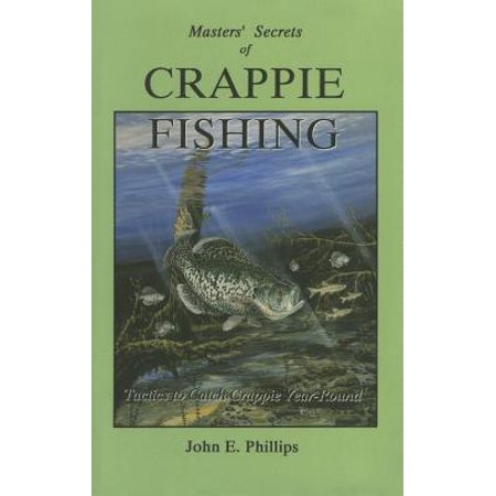 The Masters' Secrets of Crappie Fishing