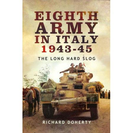 Long Italian - Eighth Army in Italy 1943 45 : The Long Hard Slog