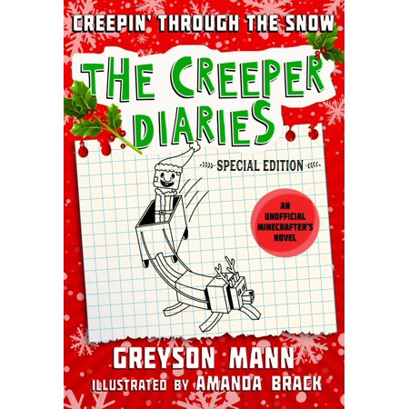 Tee Creeper - Creepin' Through the Snow : The Creeper Diaries, An Unofficial Minecrafter's Novel, Special Edition