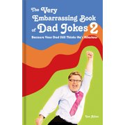 The Very Embarrassing Book of Dad Jokes 2 : Because Your Dad Still Thinks He's Hilarious