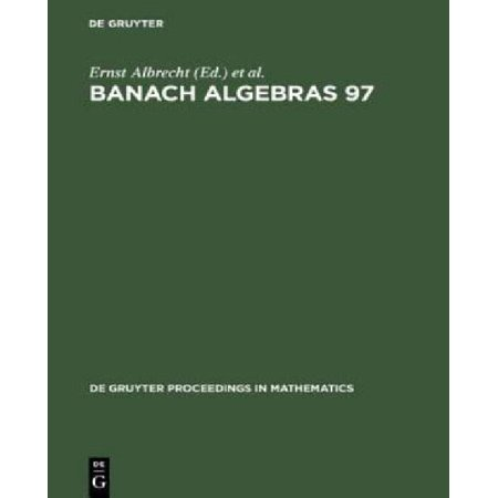 Banach Algebras 97  Proceedings Of The 13Th International Conference On Banach Algebras Held At The Heinrich Fabri Institute Of The Univer