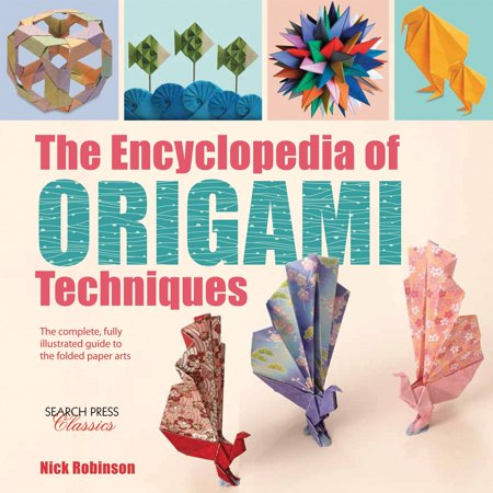 Encyclopedia of Origami Techniques, The : The complete, fully illustrated guide to the folded paper arts