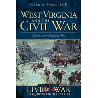 West Virginia and the Civil War: : Mountaineers Are Always Free
