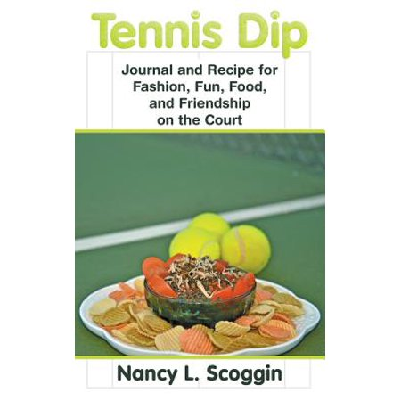 Tennis Dip : Journal and Recipe for Fashion, Fun, Food, and Friendship on the Court (Halloween Food Names Dip)