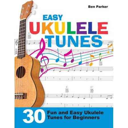Easy Ukulele Tunes : 30 Fun and Easy Ukulele Tunes for Beginners