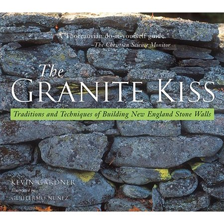 Granite Kiss : Traditions and Techniques of Building New England Stone Walls