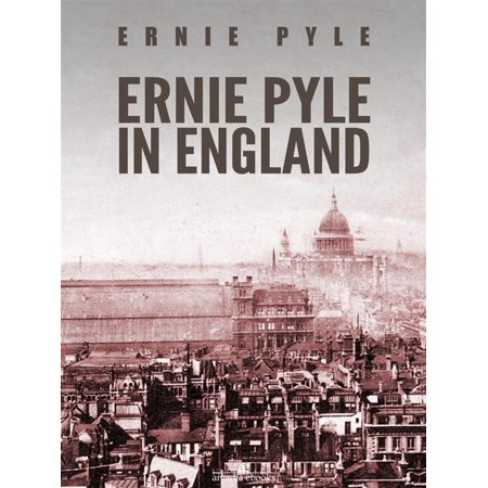 Ernie Pyle in England - eBook