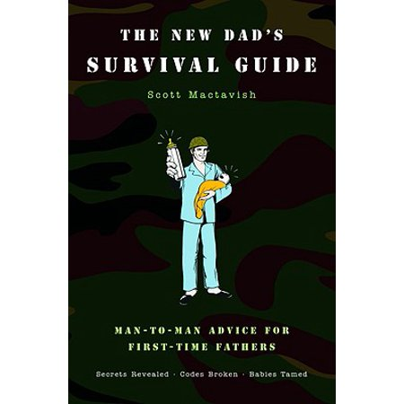 The New Dad's Survival Guide : Man-to-Man Advice for First-Time
