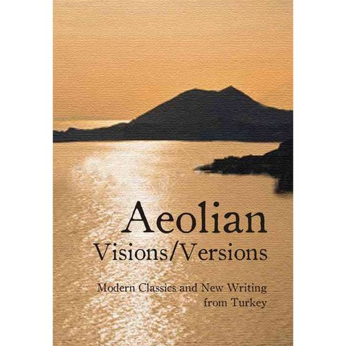 Aeolian Visions / Versions: Modern Classics and New Writing from Turkey