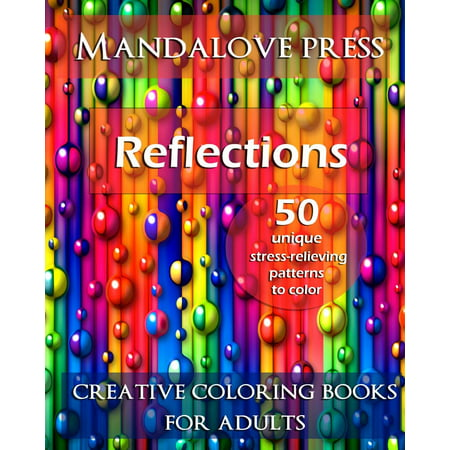 Reflections: 50 Stress Relieving Patterns to Color for Calm and Relaxation Adult Coloring Book (Paperback)
