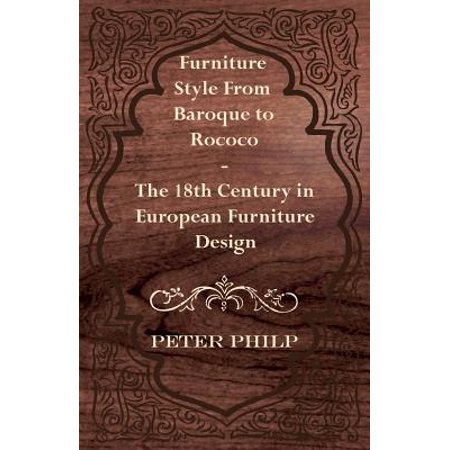 Furniture Style from Baroque to Rococo - The 18th Century in European Furniture Design - eBook 18th Century English Furniture