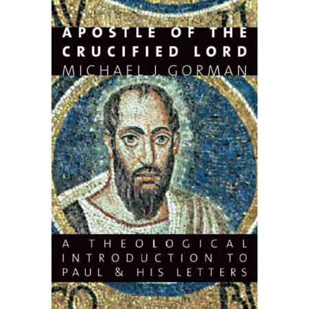 Apostle of the Crucified Lord: A Theological Introduction to Paul and His Letters by