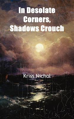 In Desolate Corners, Shadows Crouch