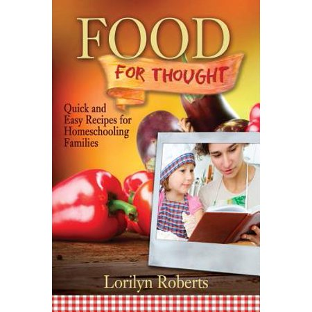 Food for Thought : Quick and Easy Recipes for Homeschooling Families