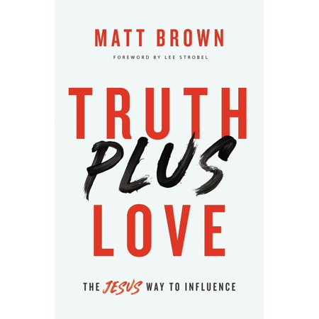 Truth Plus Love : The Jesus Way to Influence