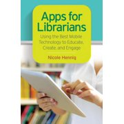 Apps for Librarians: Using the Best Mobile Technology to Educate, Create, and Engage - eBook