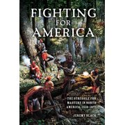 Fighting for America: The Struggle for Mastery in North America, 1519-1871 (Hardcover)
