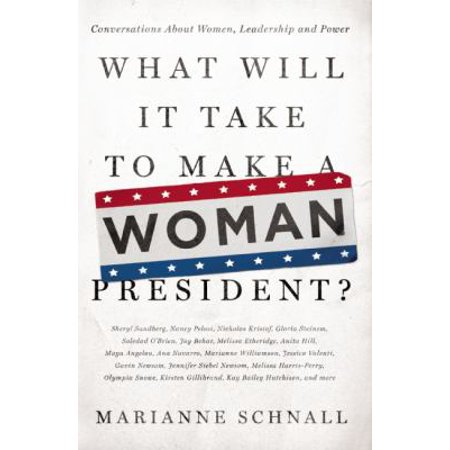 What Will It Take To Make A Woman President   Conversations About Women  Leadership And Power