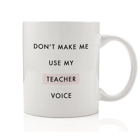 Don't Make Me Use My Teacher Voice Funny Coffee Mug Fun Gift Idea Elementary Middle High School College University Professor from Student Class Birthday Christmas 11oz Ceramic Cup by Digibuddha DM0095](Halloween Teacher Gift Ideas)