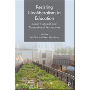 Resisting Neoliberalism in Education : Local, National and Transnational Perspectives