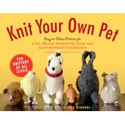Knit Your Own Pet : Easy-to-Follow Patterns for Beginners and Young Knitters
