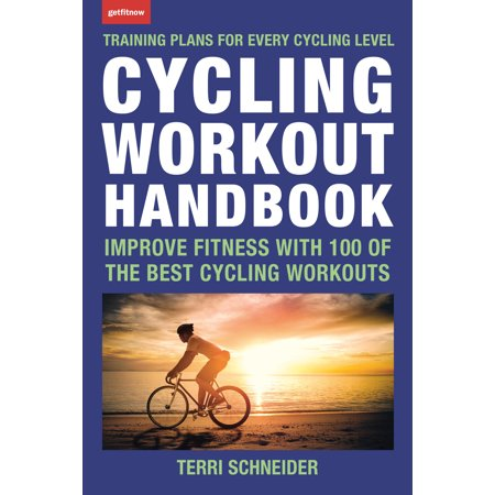 Cycling Workout Handbook : Improve Fitness with 100 of the Best Cycling
