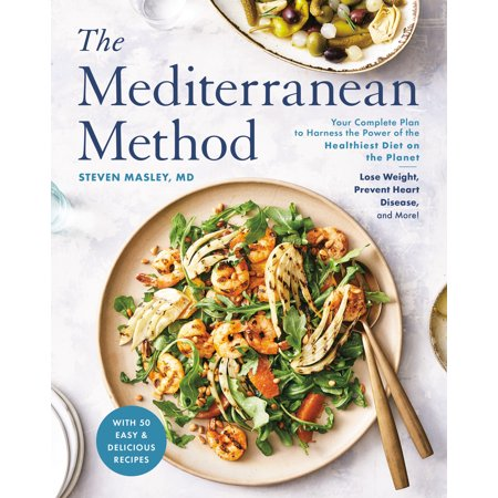 The Mediterranean Method : Your Complete Plan to Harness the Power of the Healthiest Diet on the Planet -- Lose Weight, Prevent Heart Disease, and More! (A Mediterranean Diet (A Great Diet Plan To Lose Weight Fast)