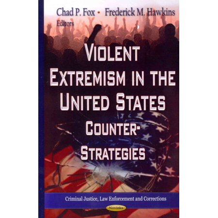 Violent Extremism in the United States: Counter-Strategies. Edited by Chad P. Fox, Frederick M. Hawkins
