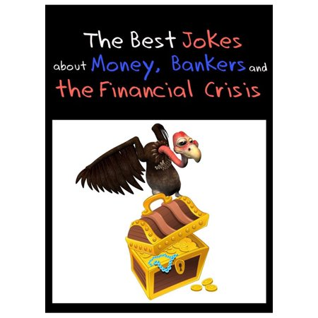 The Best Jokes about Money, Bankers and the Financial Crisis - Funny Economy Jokes (Illustrated Edition) - (Best Economies In The Us)