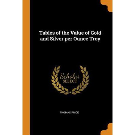 Tables of the Value of Gold and Silver Per Ounce Troy