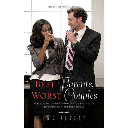 Best Parents, Worst Couples : A Must-Read for All Married Couples and Singles Intending to Be Married Someday