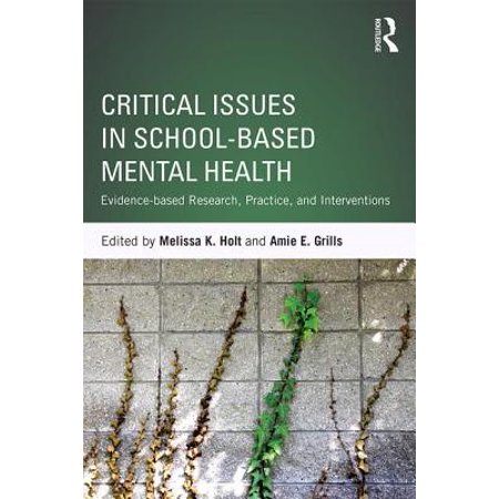 Critical Issues in School-Based Mental Health : Evidence-Based Research, Practice, and
