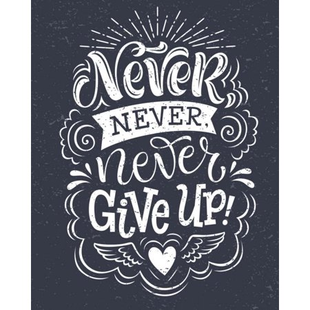 Never Give Up Motivational & Inspirational Notebook/Journal for Writing: With 100+ Ruled Pages of Decorative Paper Great for Planner or Diary -