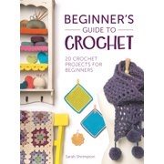Beginner's Guide to Crochet: 20 Crochet Projects for Beginners (Paperback)