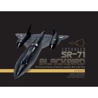 Lockheed SR-71 Blackbird : The Illustrated History of America's Legendary Mach 3 Spy Plane