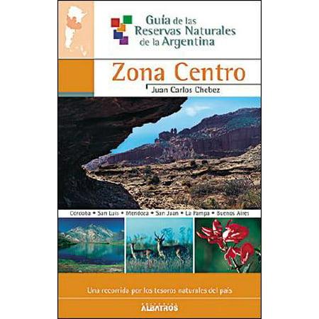 Zona Centro/ Central Region (Guia De Las Reservas Naturales De La Argentina/ Guide of Natural Resources of Argentina) (Spanish Edition) [Paperback] [Apr 30, 2006] Juan Carlos Chebez](Halloween Resources Spanish)