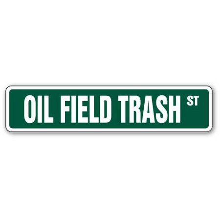 "OIL FIELD TRASH Street Sign roughnecks drilling rigs worker Texas | Indoor/Outdoor | 24"" Wide"
