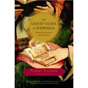 The Saints' Guide to Happiness : Practical Lessons in the Life of the Spirit