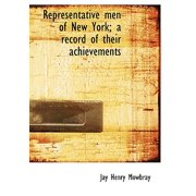 Representative Men of New York; A Record of Their Achievements