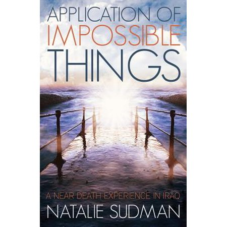 The Application of Impossible Things : A Near Death Experience in