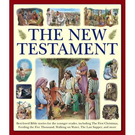 The New Testament: Best-Loved Bible Stories for the Younger Reader, Including the First Christmas, Feeding the Five Thousand, Walking