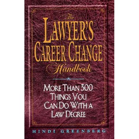 The Lawyer's Career Change Handbook:: More Than 300 Things You Can Do with a Law (Careers With A Law Degree Other Than Lawyer)